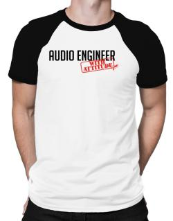 Audio Engineer With Attitude Raglan T-Shirt