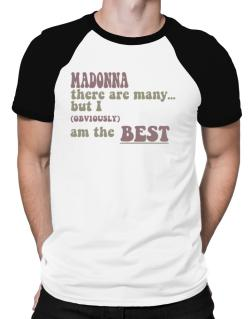 Madonna There Are Many... But I (obviously!) Am The Best Raglan T-Shirt