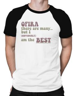 Ofira There Are Many... But I (obviously!) Am The Best Raglan T-Shirt