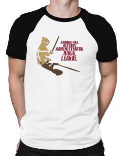 Aboriginal Affairs Administrator Ninja League Raglan T-Shirt