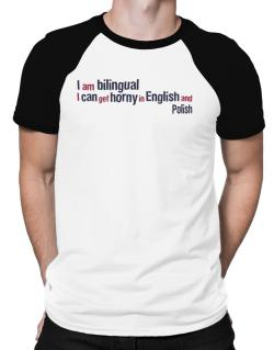 I Am Bilingual, I Can Get Horny In English And Polish Raglan T-Shirt