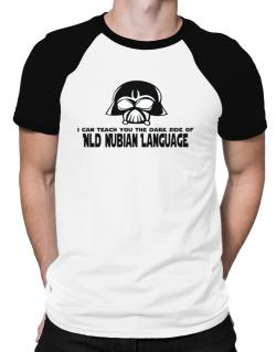 I Can Teach You The Dark Side Of Old Nubian Language Raglan T-Shirt