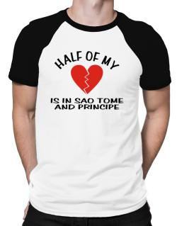 Half Of My Heart Is In Sao Tome And Principe Raglan T-Shirt