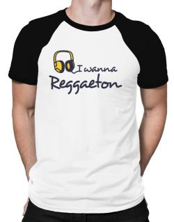 I Wanna Reggaeton - Headphones Raglan T-Shirt