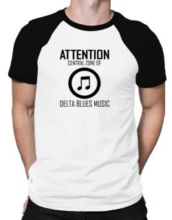 Attention: Central Zone Of Delta Blues Music Raglan T-Shirt