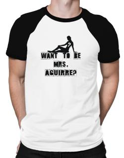 Want To Be Mrs. Aguirre? Raglan T-Shirt