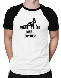 Want To Be Mrs. Joyce? Raglan T-Shirt