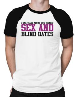 I Only Care About Two Things: Sex And Blind Dates Raglan T-Shirt
