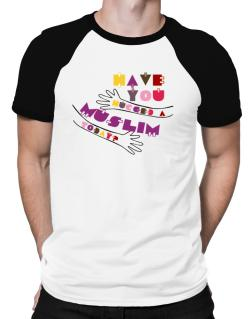 Have You Hugged A Muslim Today? Raglan T-Shirt