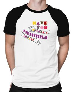 Have You Hugged A Presbyterian Today? Raglan T-Shirt