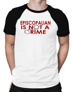 Episcopalian Is Not A Crime Raglan T-Shirt