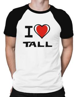 I Love Tall Raglan T-Shirt