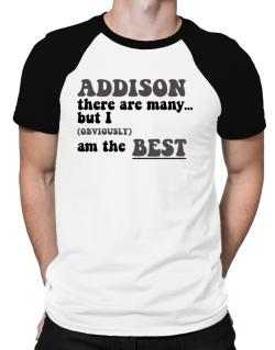 Addison There Are Many... But I (obviously) Am The Best Raglan T-Shirt