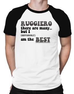 Ruggiero There Are Many... But I (obviously) Am The Best Raglan T-Shirt