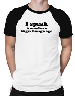I Speak American Sign Language Raglan T-Shirt