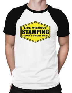 Live Without Stamping , I Don