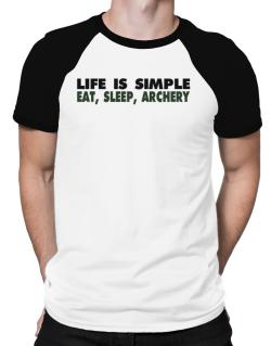 Life Is Simple . Eat, Sleep, Archery Raglan T-Shirt