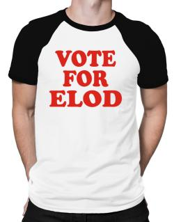 Vote For Elod Raglan T-Shirt