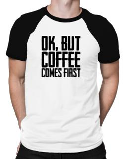 Ok But Coffee Comes First Raglan T-Shirt