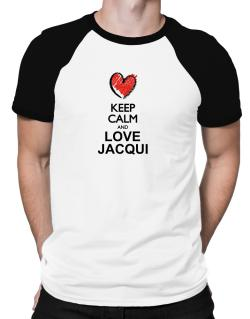 Keep calm and love Jacqui chalk style Raglan T-Shirt