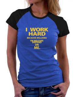 I work hard Women Raglan T-Shirt