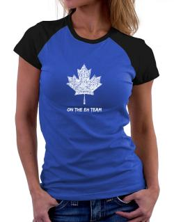 Canada on The Eh Team Women Raglan T-Shirt