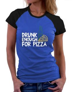 Drunk enough for pizza Women Raglan T-Shirt