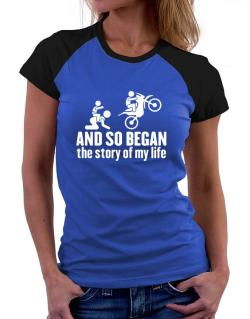 And so began the story of my life motocross Women Raglan T-Shirt