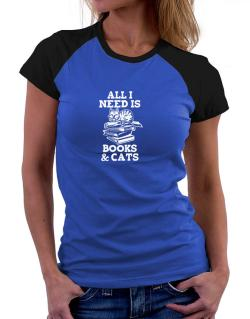 All I need is books and cats Women Raglan T-Shirt