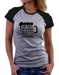 The past, the present, and the future walk into a bar Women Raglan T-Shirt
