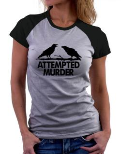 Crows Attempted Murder Women Raglan T-Shirt