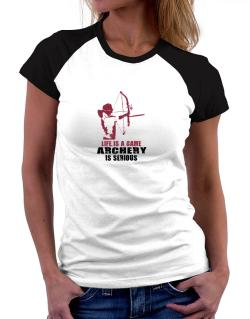 Life Is A Game, Archery Is Serious Women Raglan T-Shirt