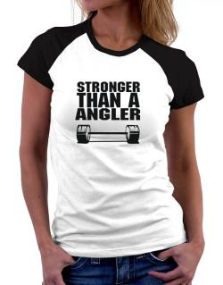 Stronger Than An Angler Women Raglan T-Shirt