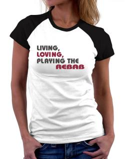 Living Loving Playing The Rebab Women Raglan T-Shirt
