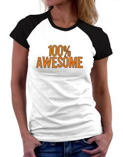 100% Awesome Women Raglan T-Shirt