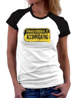 Dangerously Accommodating Women Raglan T-Shirt