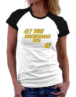 Get Your Subcontrabass Tuba On Women Raglan T-Shirt