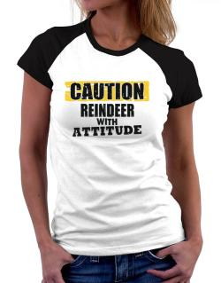 Caution - Reindeer With Attitude Women Raglan T-Shirt