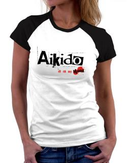Aikido Is In My Blood Women Raglan T-Shirt