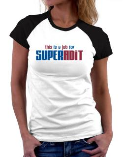 This Is A Job For Superadit Women Raglan T-Shirt
