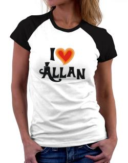 I Love Allan Women Raglan T-Shirt