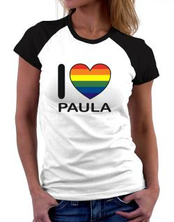 I Love Paula - Rainbow Heart Women Raglan T-Shirt