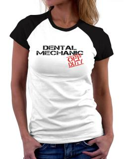 Dental Mechanic - Off Duty Women Raglan T-Shirt