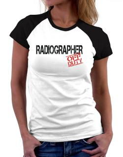 Radiographer - Off Duty Women Raglan T-Shirt