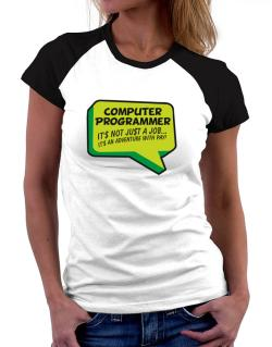 """ Computer Programmer ""  Adventure with pay Women Raglan T-Shirt"