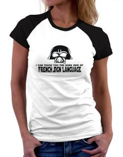 I Can Teach You The Dark Side Of French Sign Language Women Raglan T-Shirt