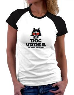 Dog Vader : Shetland Sheepdog Women Raglan T-Shirt