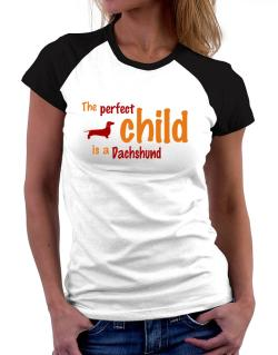 The Perfect Child Is A Dachshund Women Raglan T-Shirt