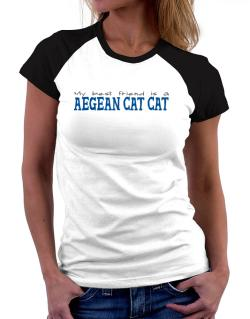 My Best Friend Is An Aegean Cat Women Raglan T-Shirt