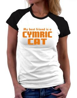 My Best Friend Is A Cymric Women Raglan T-Shirt